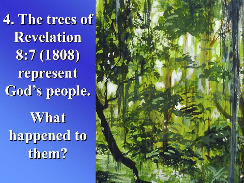 4. The trees of Revelation 8:7 (1808) represent God's people.