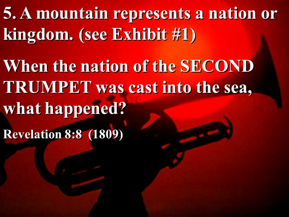 5. A mountain represents a nation or kingdom. (see Exhibit #1)