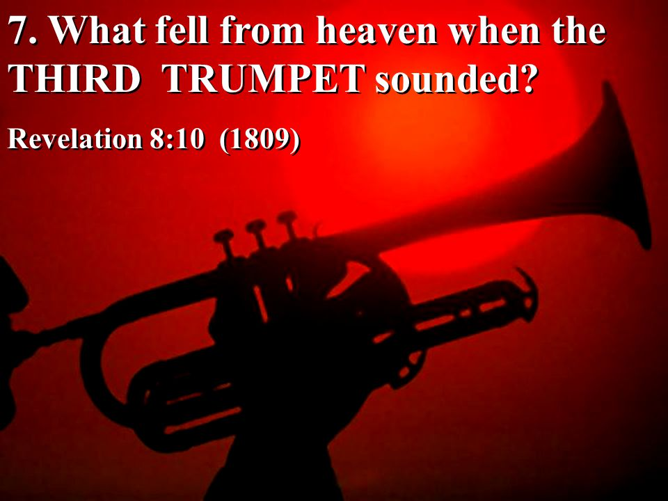 7. What fell from heaven when the THIRD TRUMPET sounded