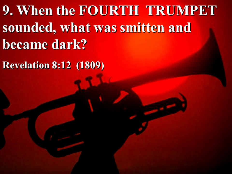 9. When the FOURTH TRUMPET sounded, what was smitten and became dark