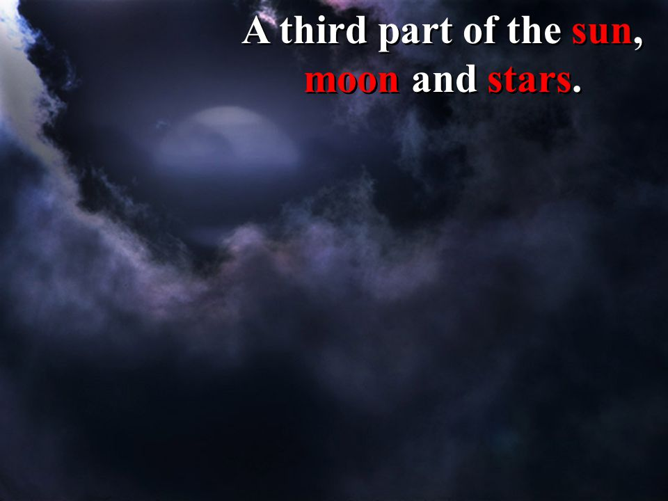 A third part of the sun, moon and stars.