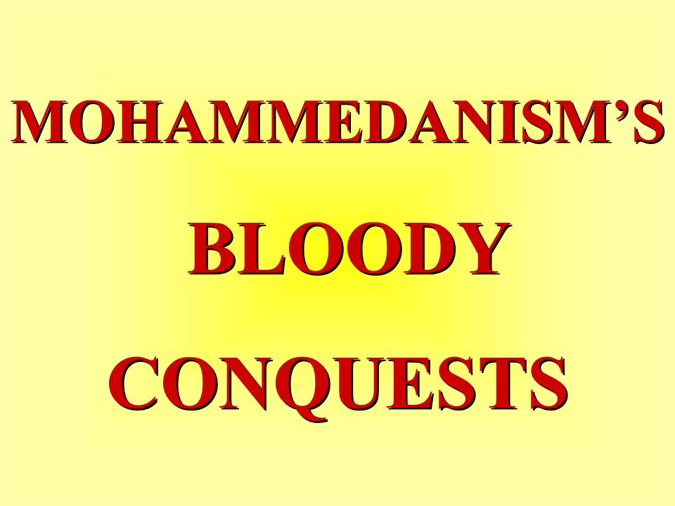 MOHAMMEDANISM'S BLOODY CONQUESTS