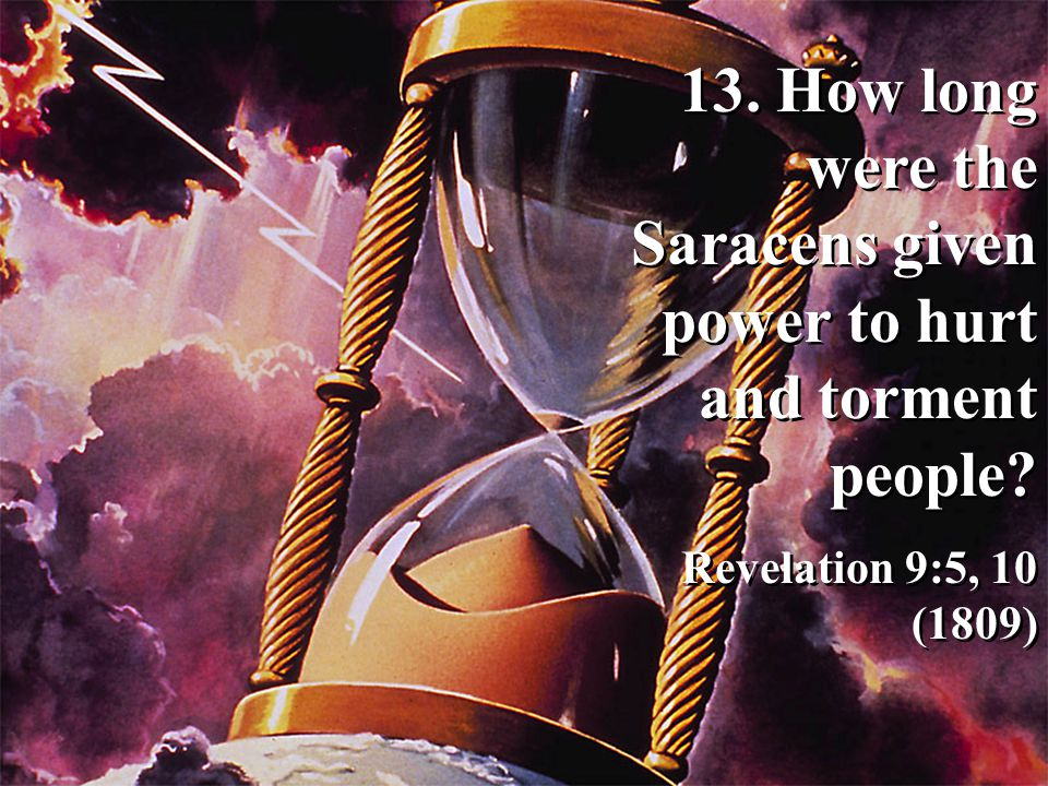 13. How long were the Saracens given power to hurt and torment people