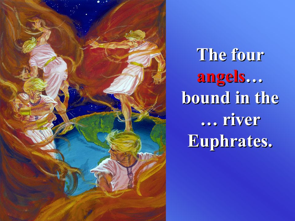 The four angels… bound in the … river Euphrates.