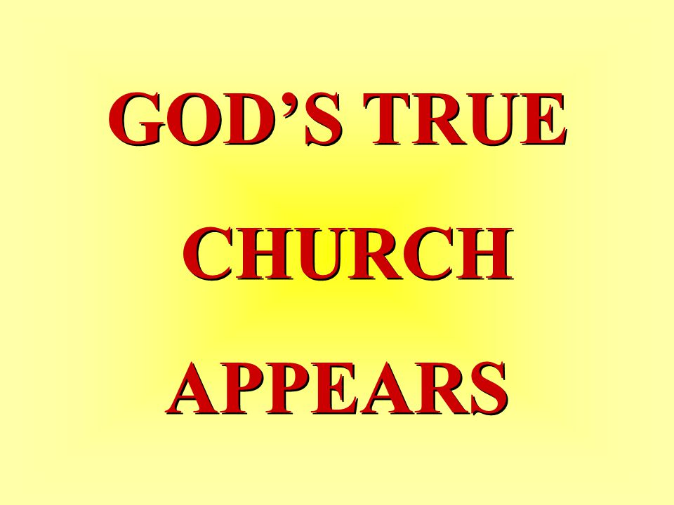GOD'S TRUE CHURCH APPEARS