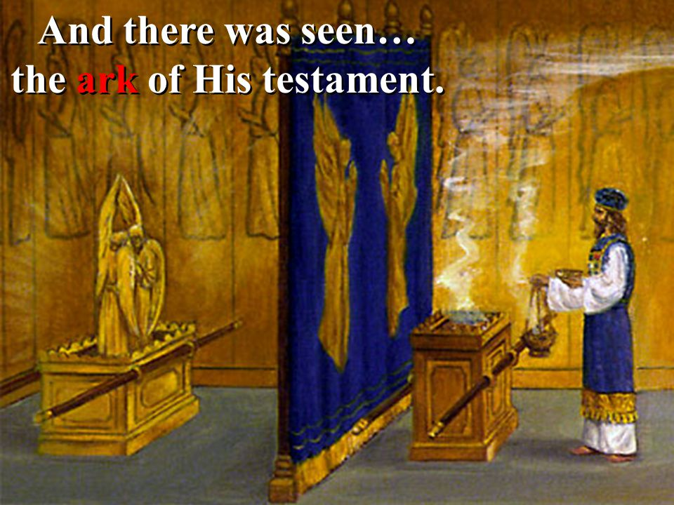 And there was seen… the ark of His testament.