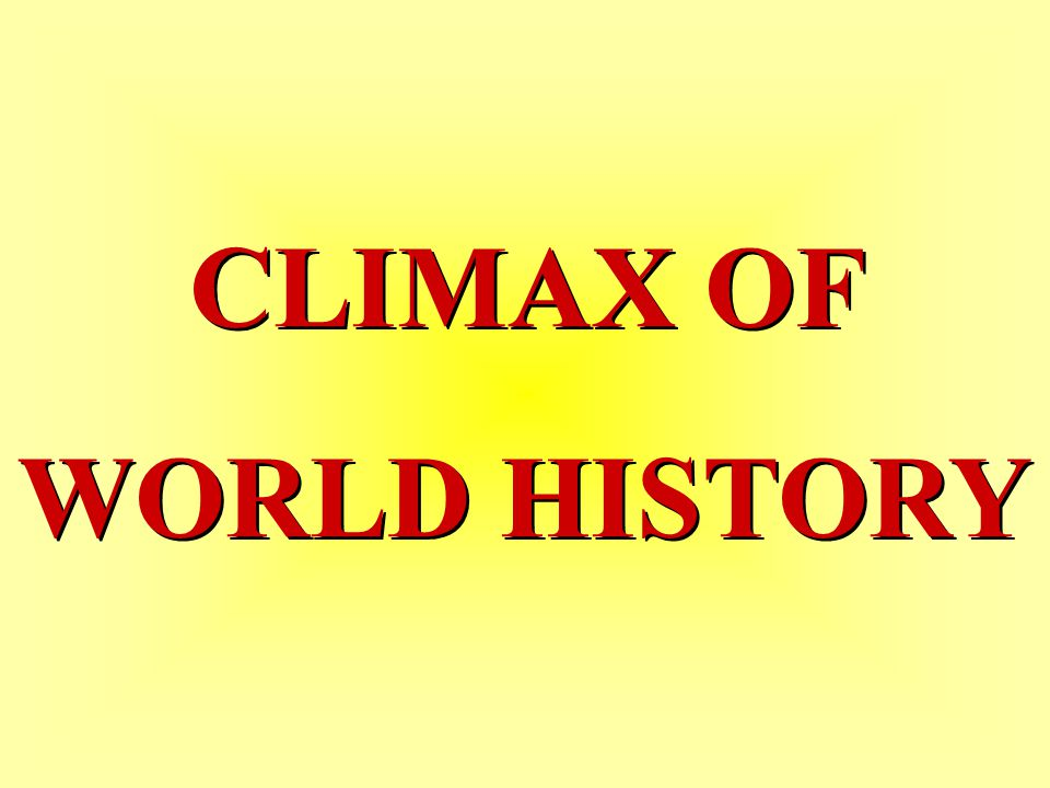 CLIMAX OF WORLD HISTORY