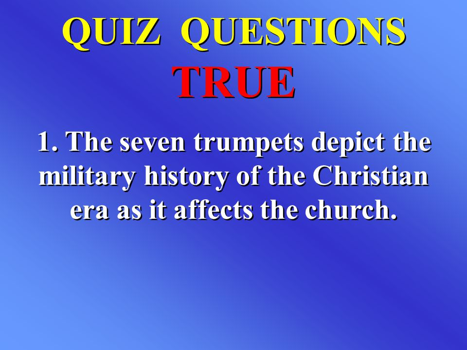 QUIZ QUESTIONS TRUE. 1.