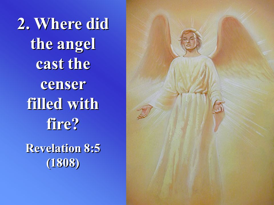 2. Where did the angel cast the censer filled with fire