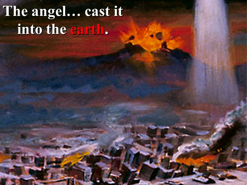 The angel… cast it into the earth.