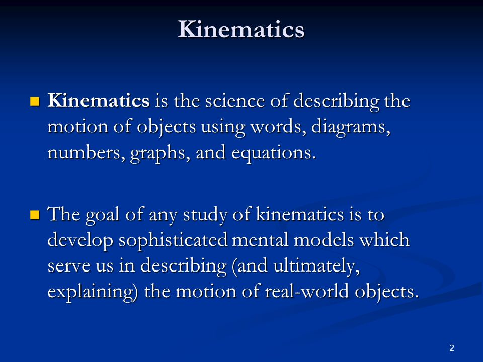 Kinematics Kinematics is the science of describing the motion of objects using words, diagrams, numbers, graphs, and equations.