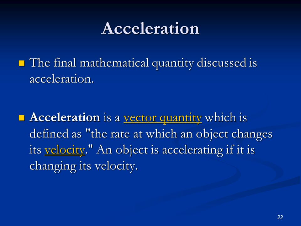 Acceleration The final mathematical quantity discussed is acceleration.