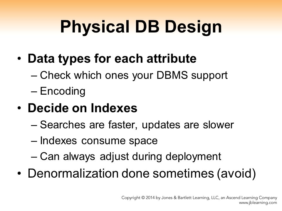 Physical DB Design Data types for each attribute Decide on Indexes