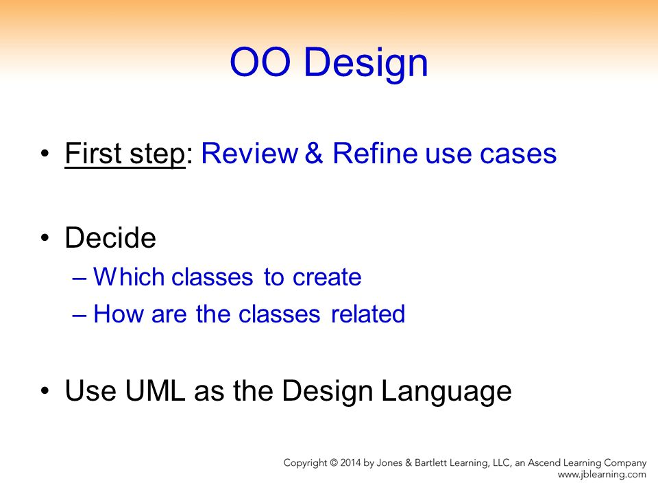OO Design First step: Review & Refine use cases Decide