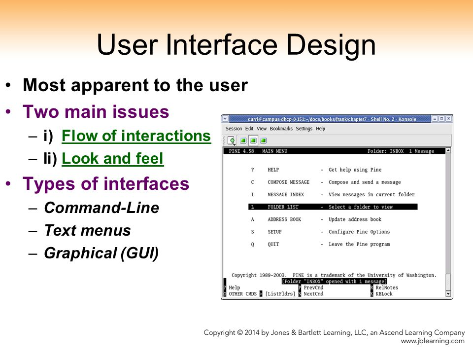 User Interface Design Most apparent to the user Two main issues
