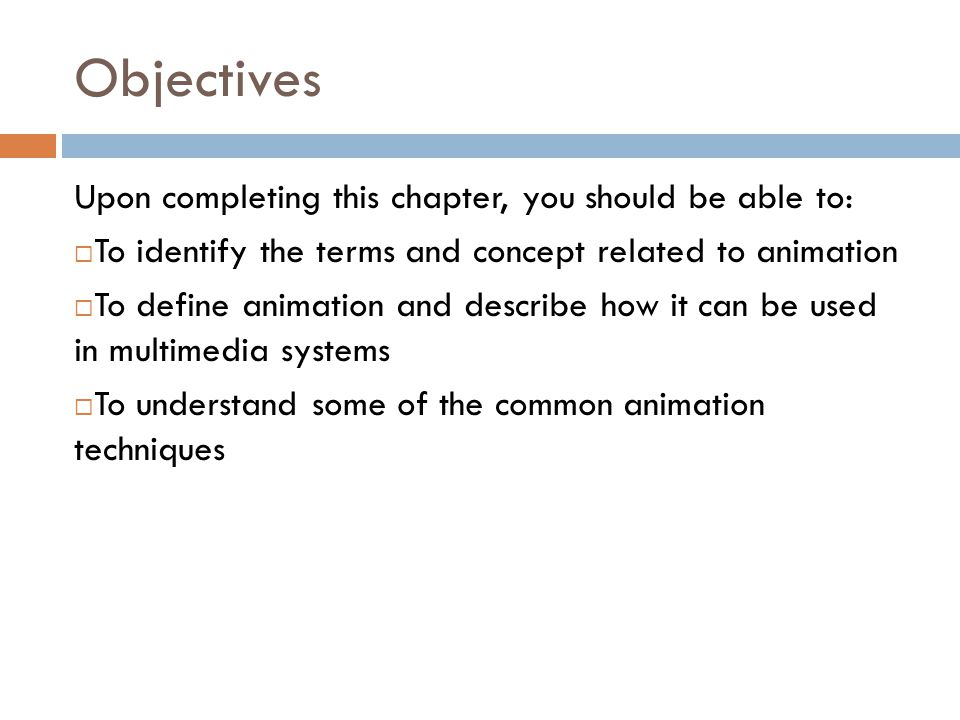 Objectives Upon completing this chapter, you should be able to: