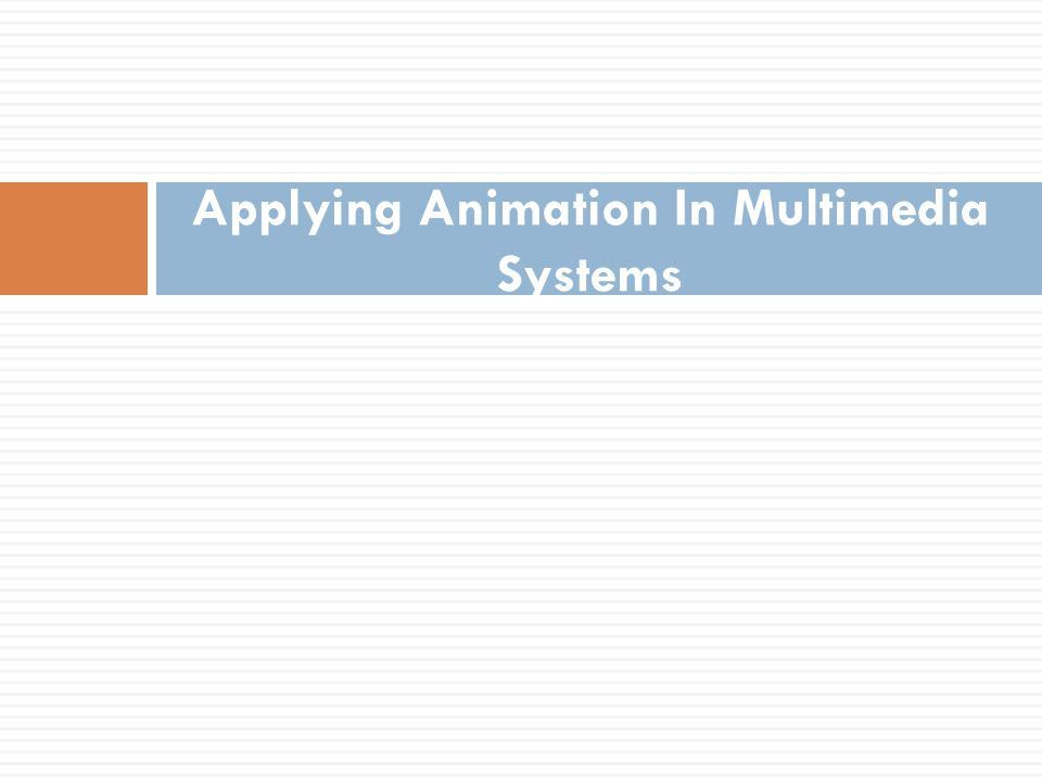 Applying Animation In Multimedia Systems
