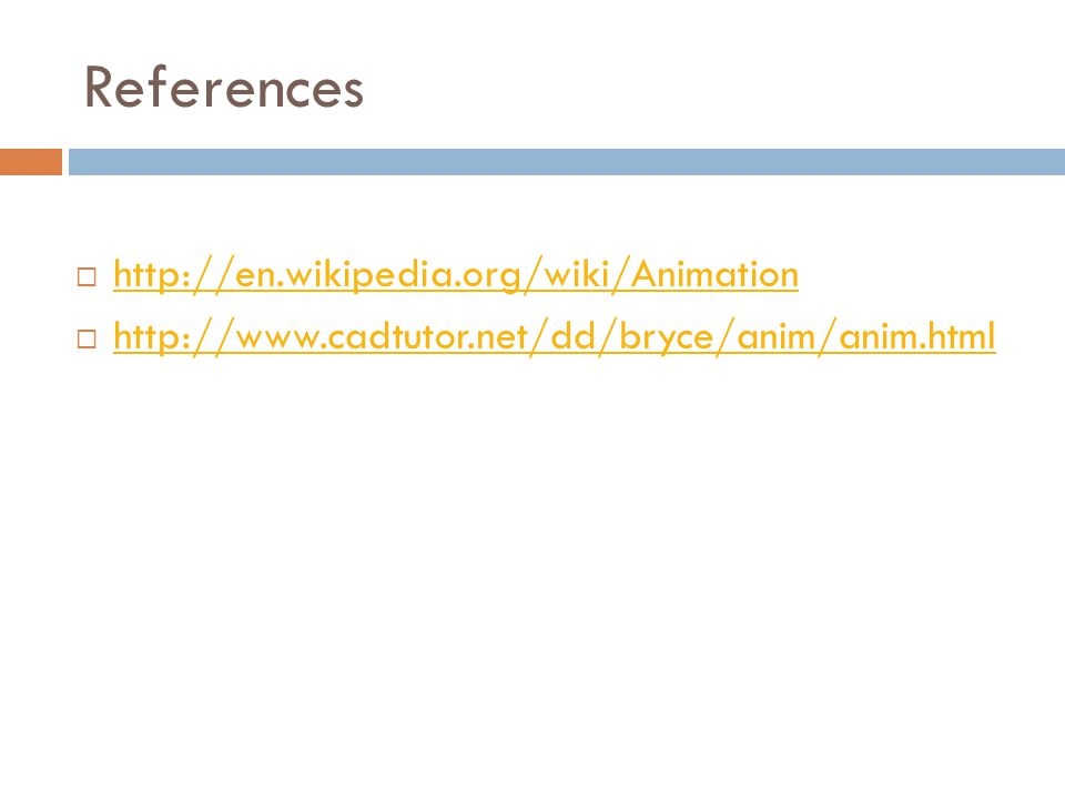 References http://en.wikipedia.org/wiki/Animation