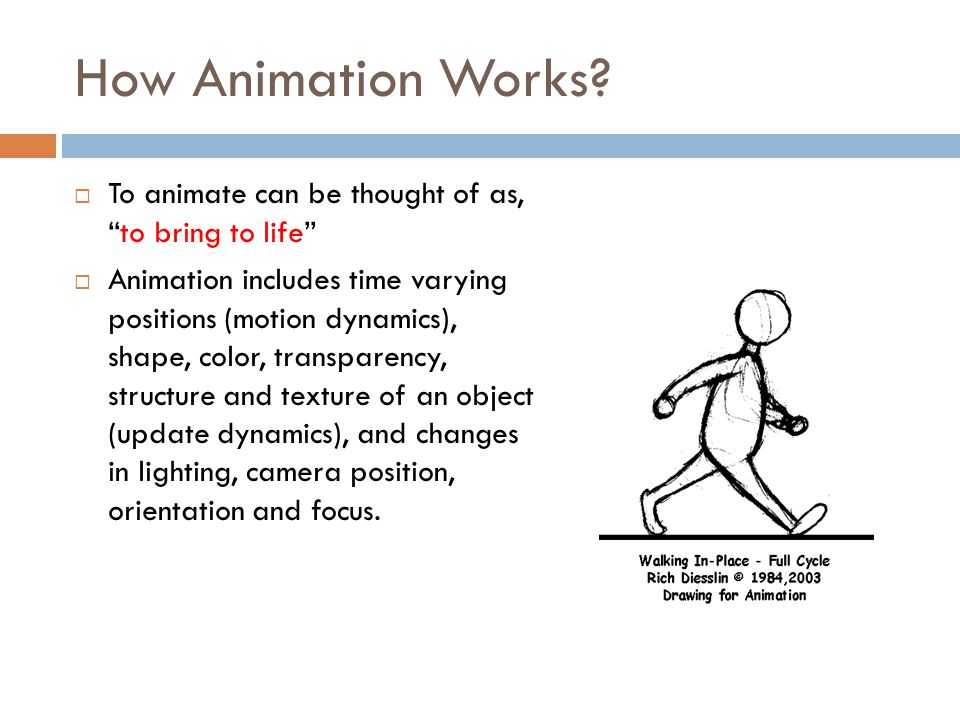 How Animation Works To animate can be thought of as, to bring to life