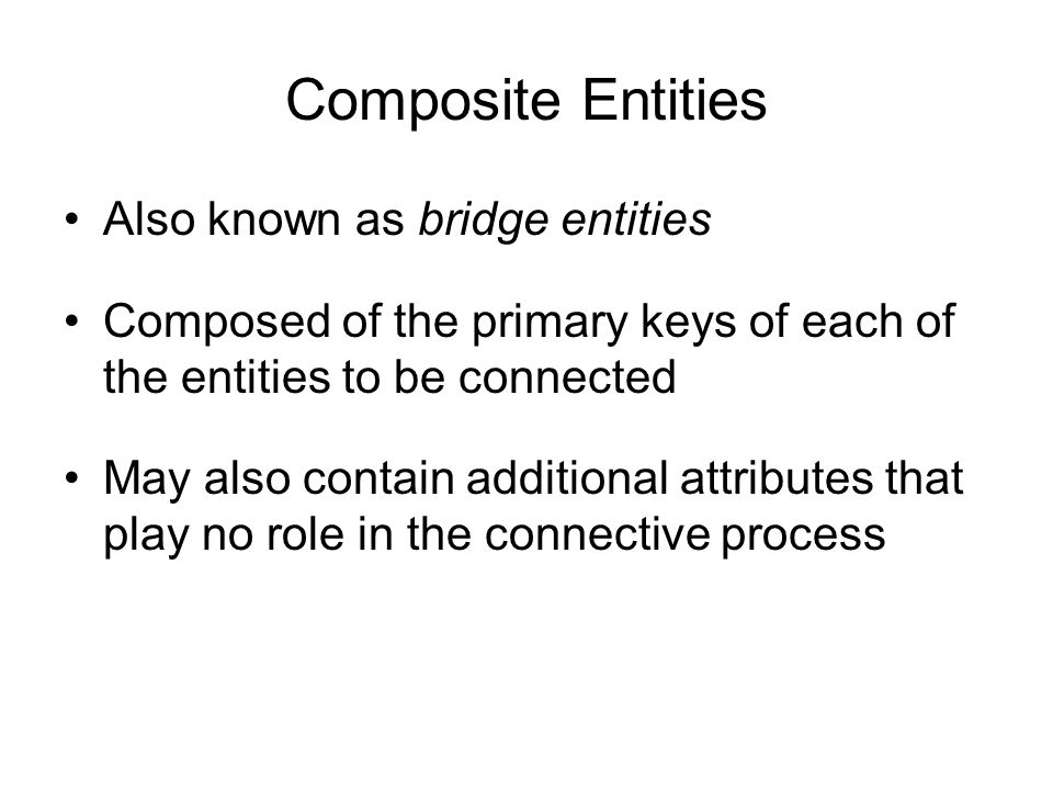 Composite Entities Also known as bridge entities
