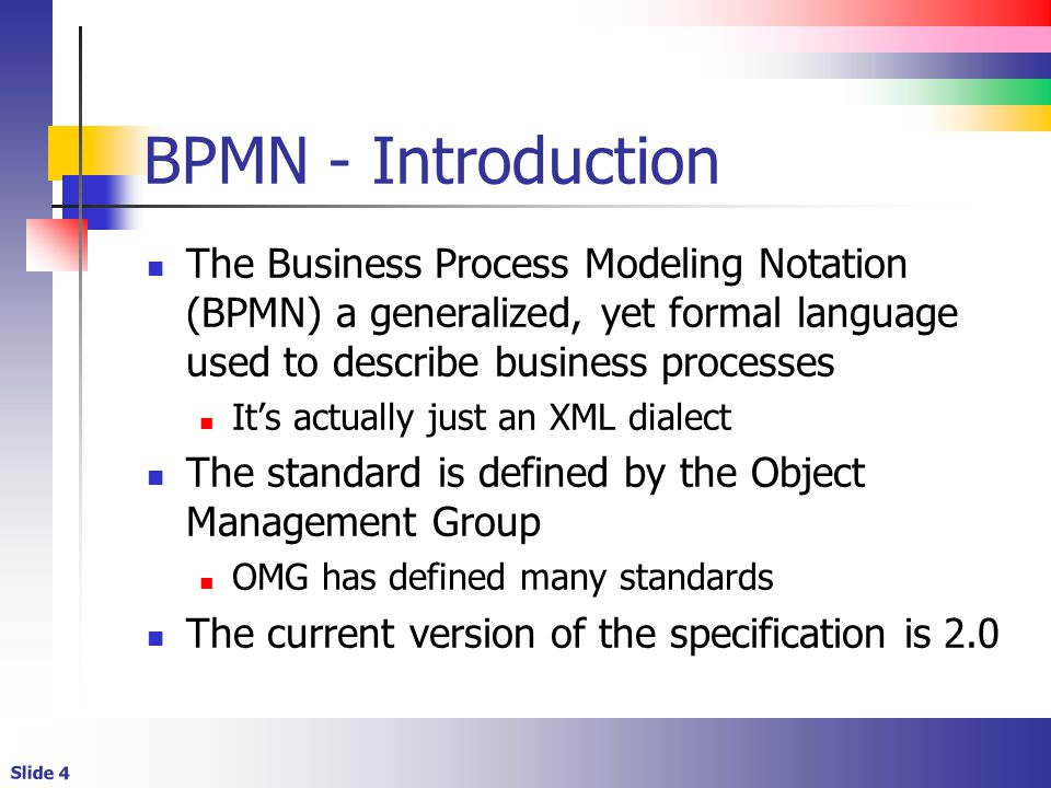 BPMN - Introduction The Business Process Modeling Notation (BPMN) a generalized, yet formal language used to describe business processes.