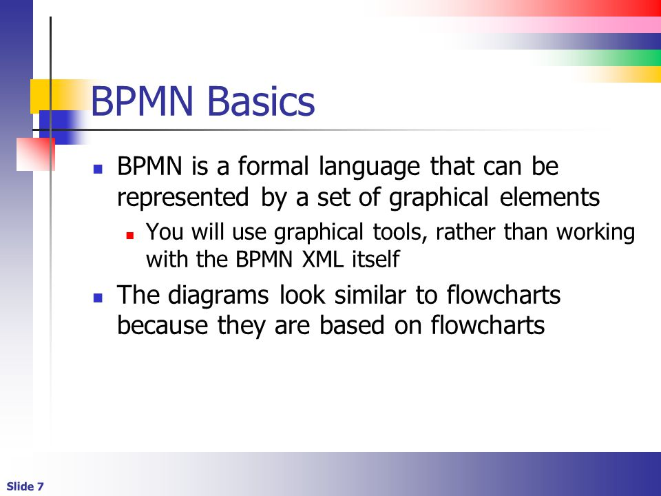 BPMN Basics BPMN is a formal language that can be represented by a set of graphical elements.
