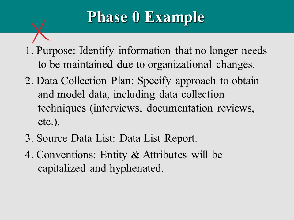 Phase 0 Example 1. Purpose: Identify information that no longer needs to be maintained due to organizational changes.