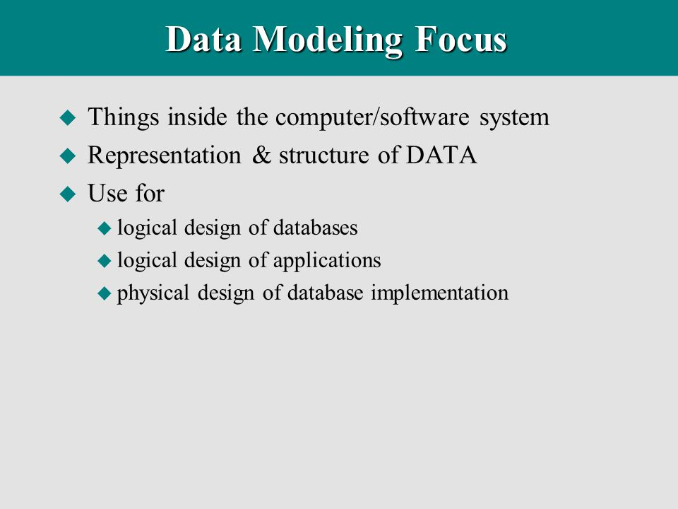 Data Modeling Focus Things inside the computer/software system