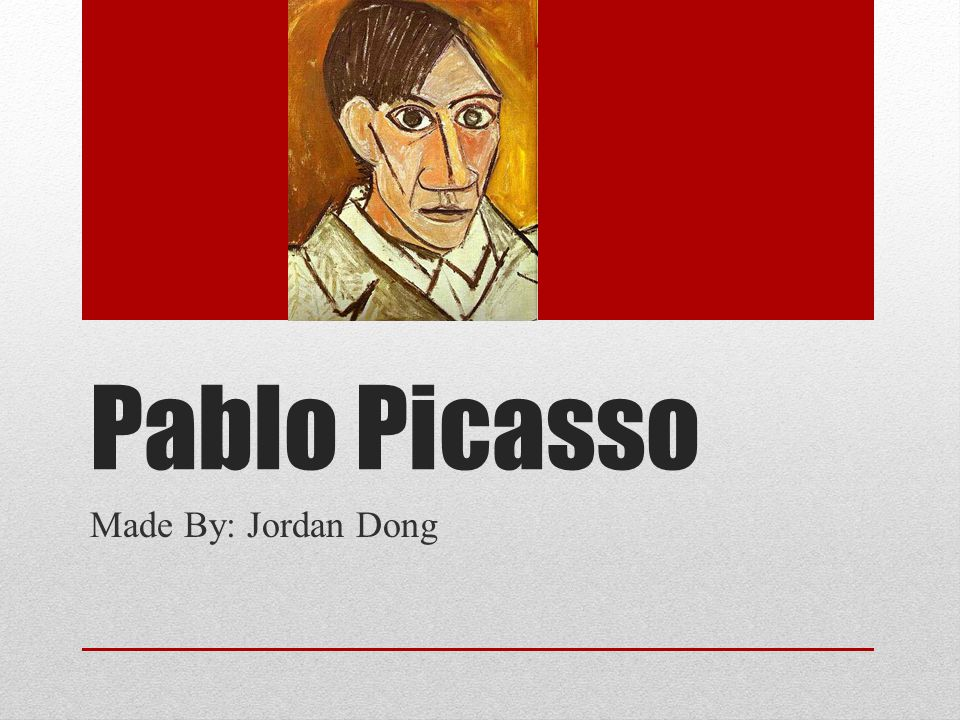 Pablo Picasso Made By: Jordan Dong
