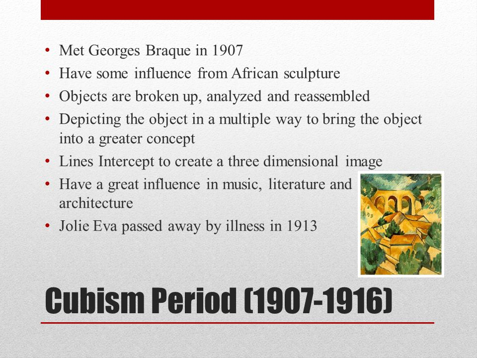 Cubism Period (1907-1916) Met Georges Braque in 1907
