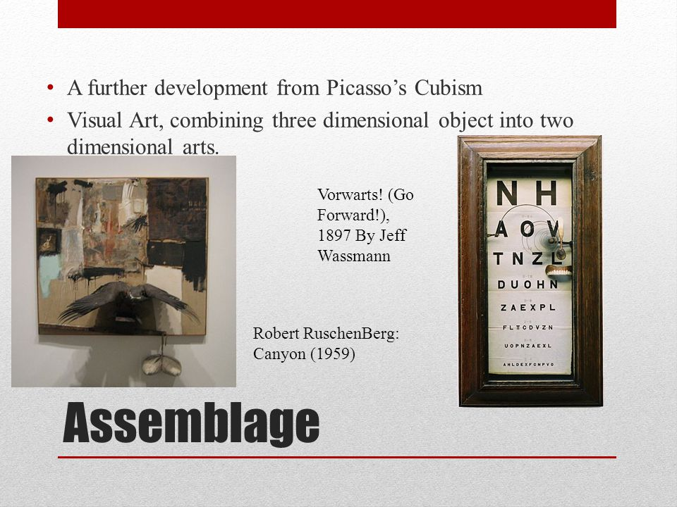 Assemblage A further development from Picasso's Cubism