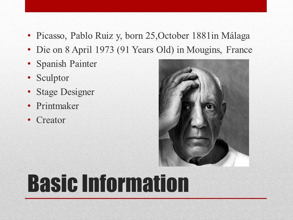 Basic Information Picasso, Pablo Ruiz y, born 25,October 1881in Málaga