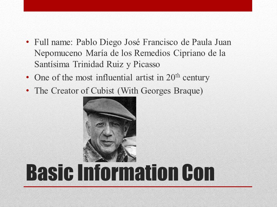 Full name: Pablo Diego José Francisco de Paula Juan Nepomuceno María de los Remedios Cipriano de la Santísima Trinidad Ruiz y Picasso