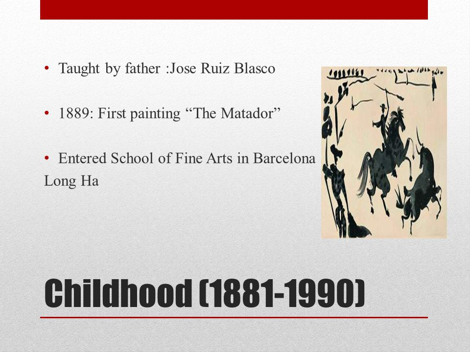 Childhood (1881-1990) Taught by father :Jose Ruiz Blasco