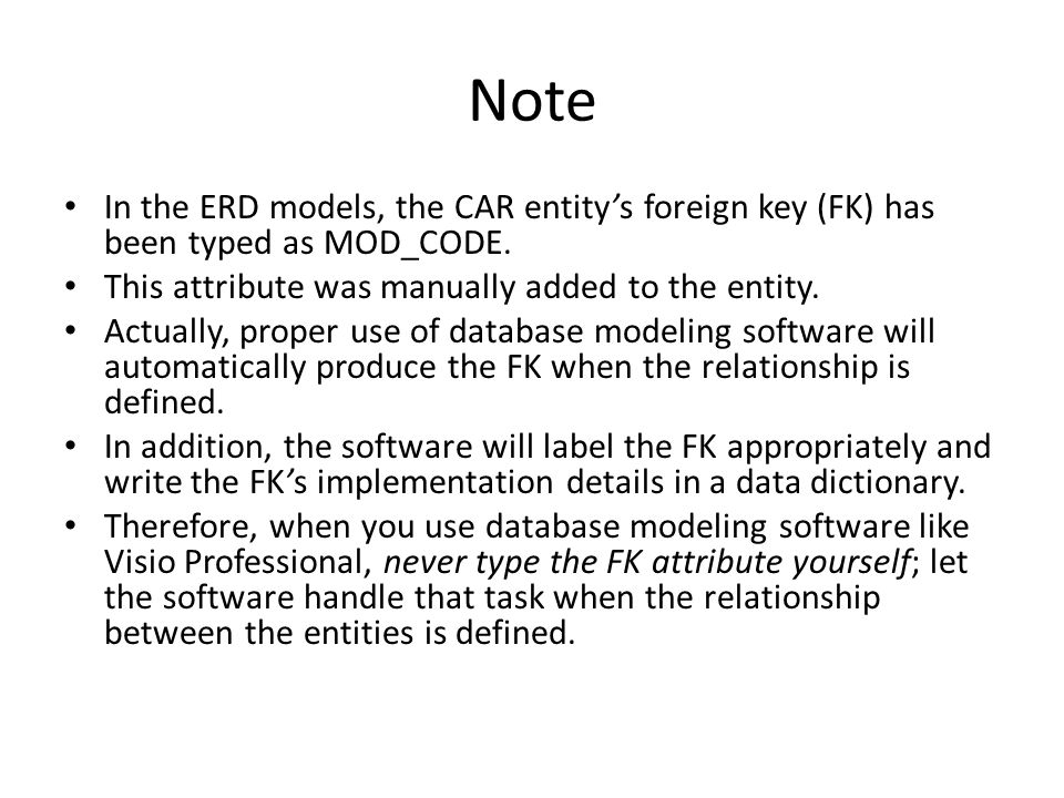 Note In the ERD models, the CAR entity's foreign key (FK) has been typed as MOD_CODE. This attribute was manually added to the entity.
