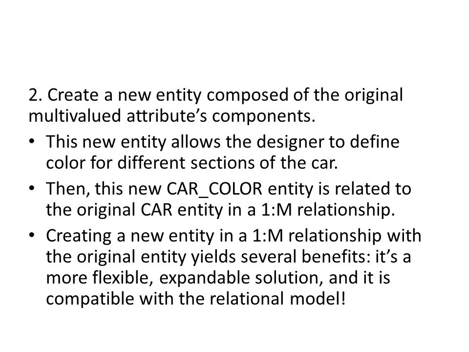 2. Create a new entity composed of the original multivalued attribute's components.