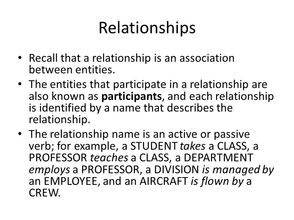 Relationships Recall that a relationship is an association between entities.