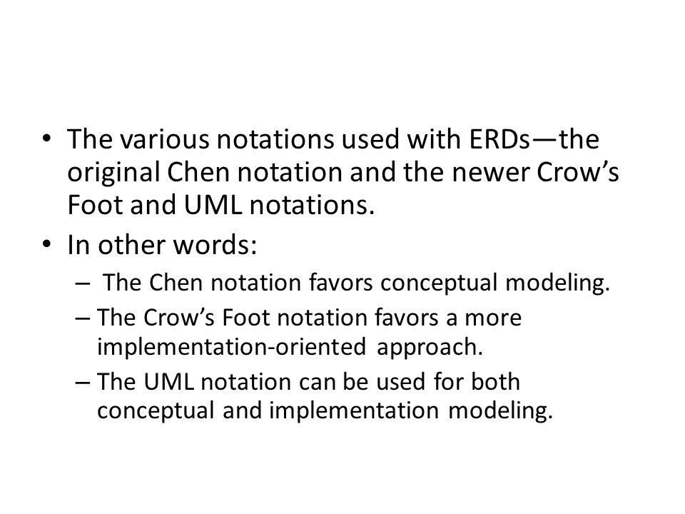 The various notations used with ERDs—the original Chen notation and the newer Crow's Foot and UML notations.