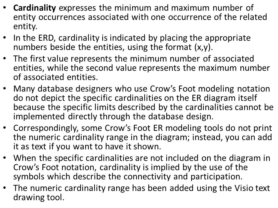 Cardinality expresses the minimum and maximum number of entity occurrences associated with one occurrence of the related entity.