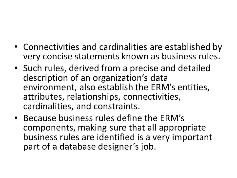 Connectivities and cardinalities are established by very concise statements known as business rules.