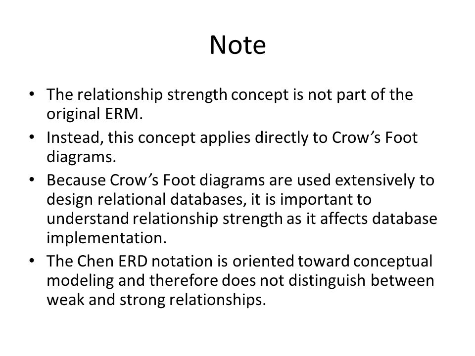 Note The relationship strength concept is not part of the original ERM. Instead, this concept applies directly to Crow's Foot diagrams.