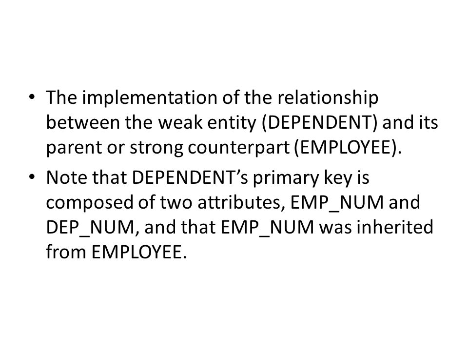 The implementation of the relationship between the weak entity (DEPENDENT) and its parent or strong counterpart (EMPLOYEE).