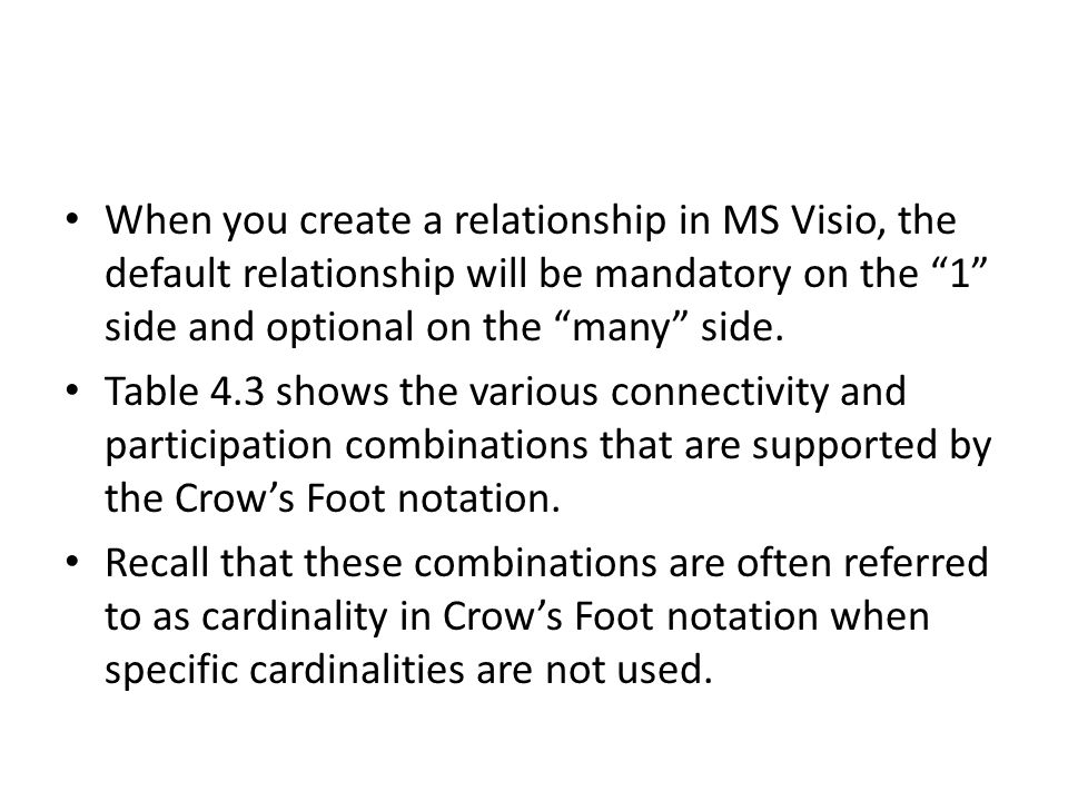 When you create a relationship in MS Visio, the default relationship will be mandatory on the 1 side and optional on the many side.