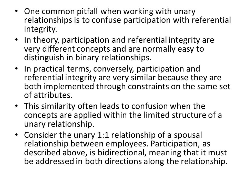 One common pitfall when working with unary relationships is to confuse participation with referential integrity.
