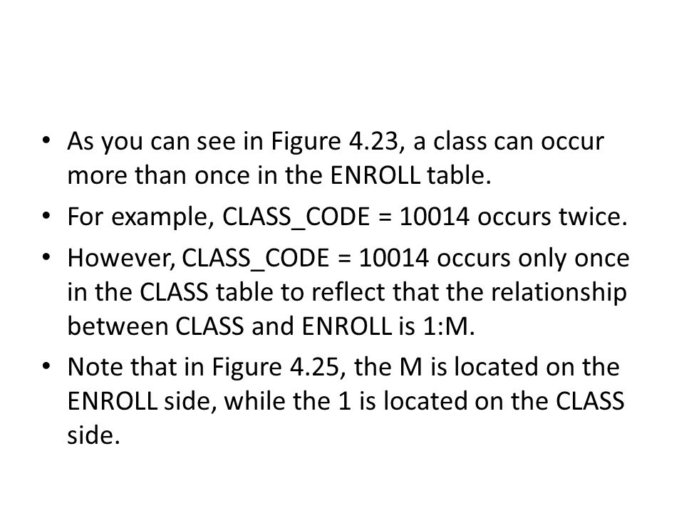 As you can see in Figure 4.23, a class can occur more than once in the ENROLL table.