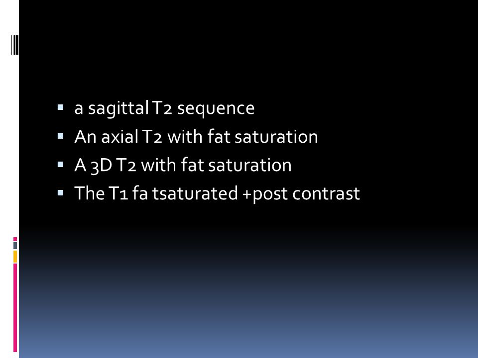 a sagittal T2 sequence An axial T2 with fat saturation.