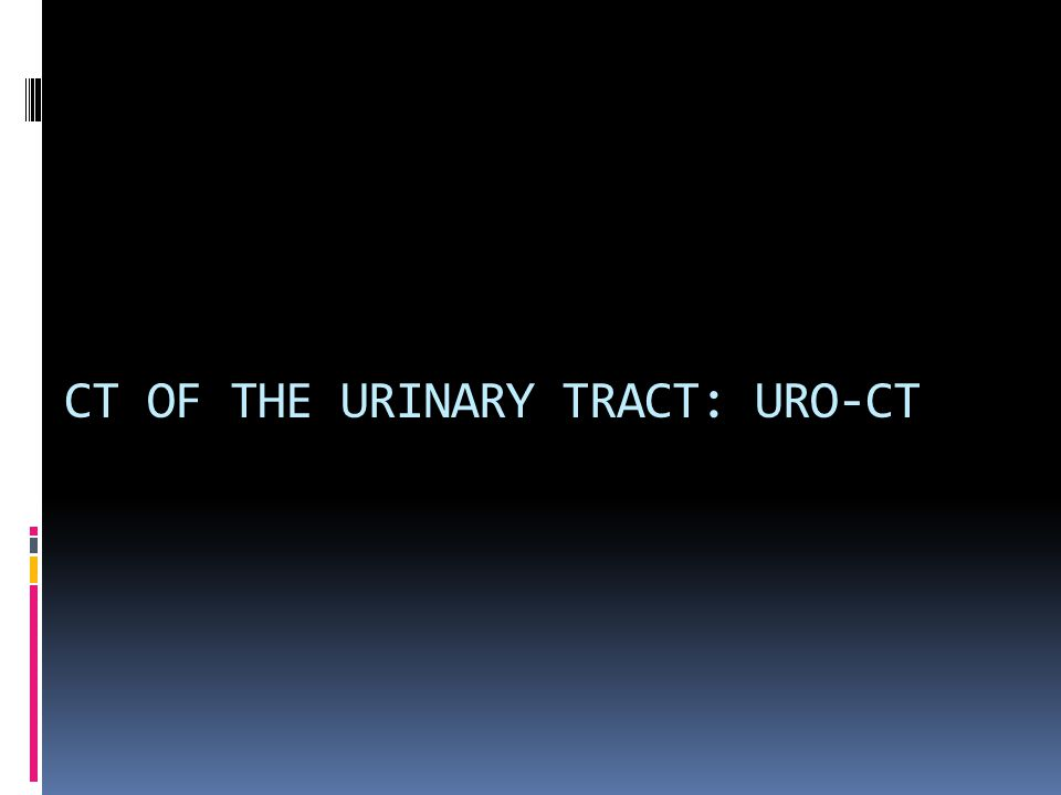 CT OF THE URINARY TRACT: URO-CT