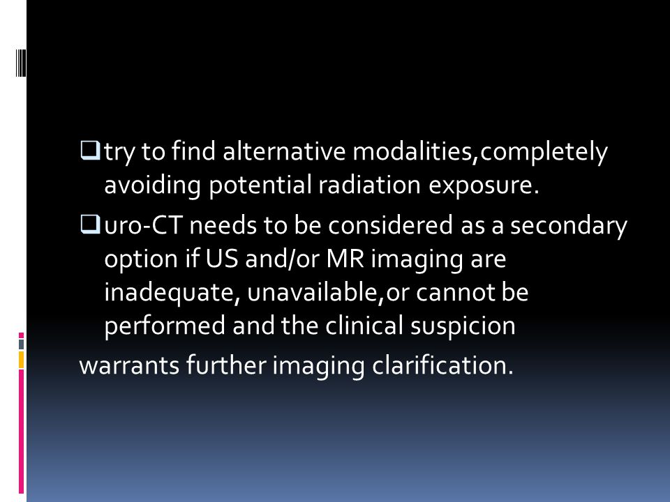 try to find alternative modalities,completely avoiding potential radiation exposure.