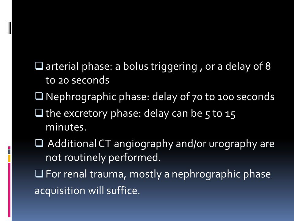 arterial phase: a bolus triggering , or a delay of 8 to 20 seconds