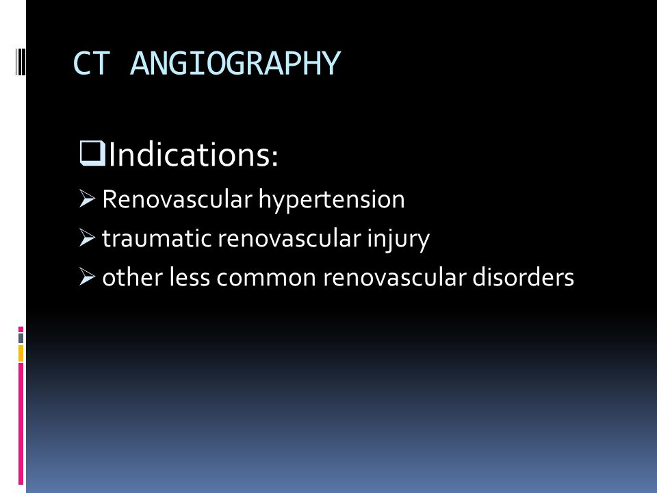 CT ANGIOGRAPHY Indications: Renovascular hypertension
